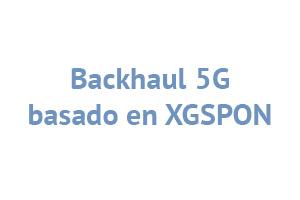 Backhaul 5G basado en XGSPON